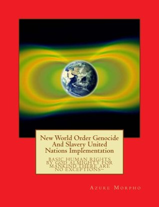 New World Order Genocide And Slavery United Nations Implementation