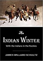 An Indian Winter or With the Indians in the Rockies