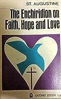 The Enchiridion on Faith, Hope, and Love