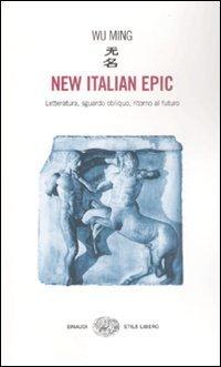 New Italian Epic: Letteratura, sguardo obliquo, ritorno al futuro