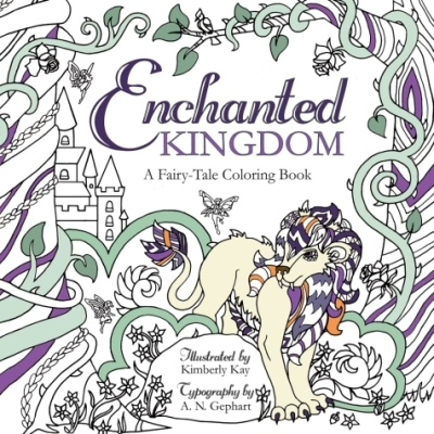 Enchanted Kingdom: A Fairytale Coloring Book by Kimberly Kay