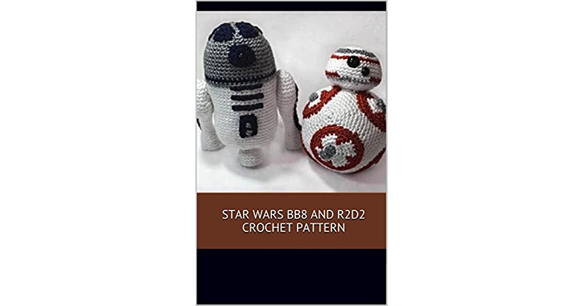 Star Wars Bb8 And R2d2 Crochet Pattern A Stitch By Stitch Guide