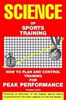 Science of Sports Training: How to Plan and Control Training for Peak Performance