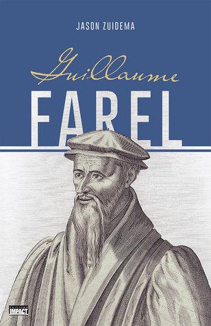 Guillaume Farel by Jason Zuidema