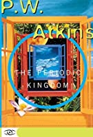 The Periodic Kingdom: A Journey Into The Land Of The Chemical Elements