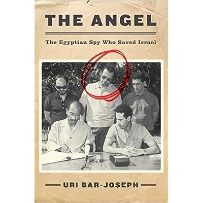 The Angel: The Egyptian Spy Who Saved Israel by Uri Bar-Joseph