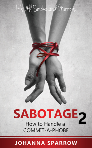 Sabotage 2: Its All Smoke and Mirrors; How to Handle a Commit-A-Phobe