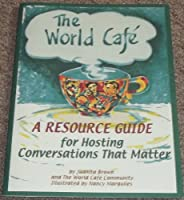 The World Cafe: A Resource Guide for Hosting Conversations That Matter