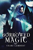 Borrowed Magic (Borrowed Magic #1)