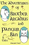 The Adventures of Brother Arcadius and Pangur Ban: 11 Tales