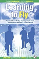Learning to Fly: Practical Knowledge Management from Leading and Learning Organizations, 2nd Edition