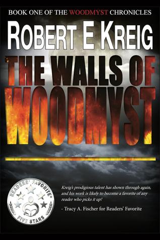 The Walls Of Woodmyst by Robert E Kreig