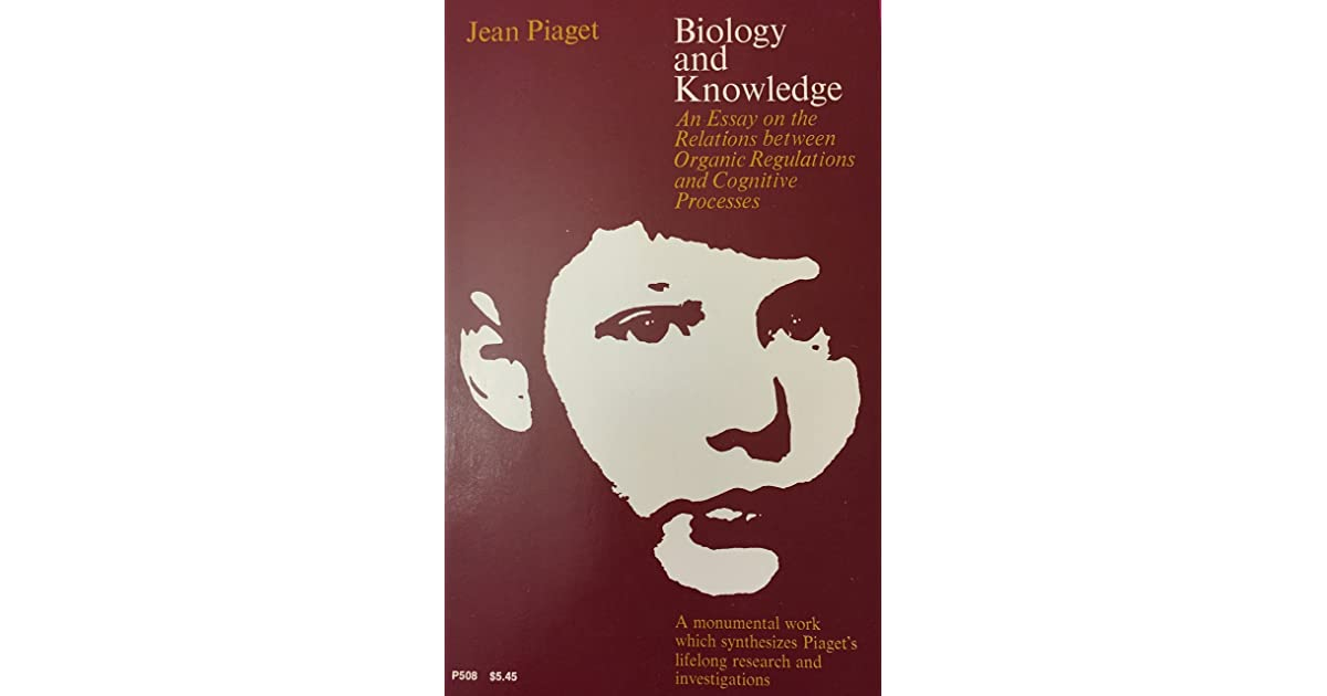 biology and knowledge an essay on the relations between organic  biology and knowledge an essay on the relations between organic regulations and cognitive processes by jean piaget
