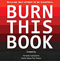 Burn This Book: Building self-esteem to be successful (Personal Transformation Books Series)