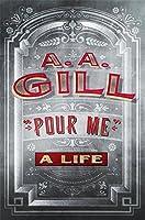 Pour Me: A Life