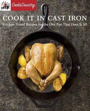 Cook It In Cast Iron Kitchen Tested Recipes For The One Pan