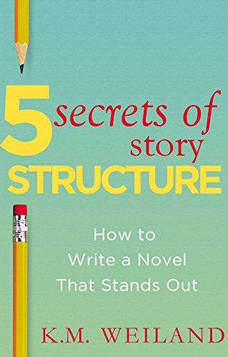 5 Secrets of Story Structure by K. M. Weiland