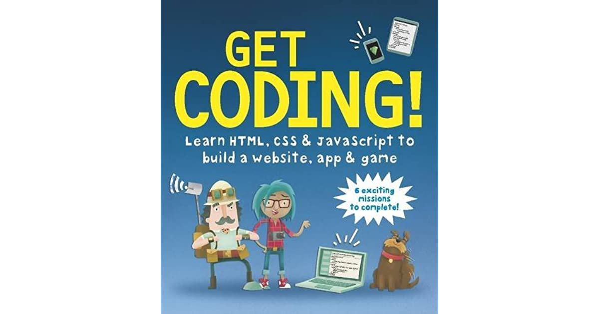 Get Coding! Learn HTML, CSS, and JavaScript and Build a Website, App