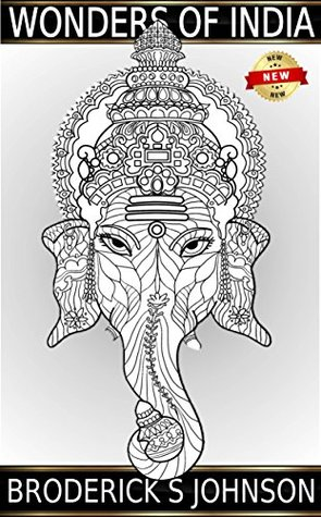 Wonders of India: Discover Exotic Designs and Patterns (Adult Coloring Books - Art Therapy for The Mind Book 9)