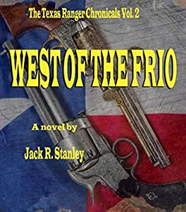 West Of The Frio: The Texas Ranger Chronicles: A Classic Western