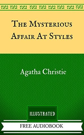 The Mysterious Affair At Styles: By Agatha Christie - Illustrated And Unabridged