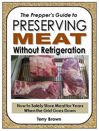The Prepper's Guide to Preserving Meat Without Refrigeration: How to Safely Store Meat for Years When the Grid Goes Down