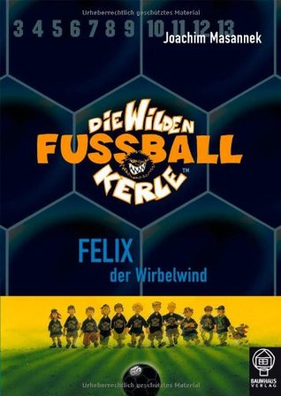 Felix, der Wirbelwind (Die Wilden Fussballkerle #2)