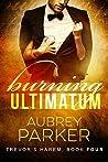 Burning Ultimatum (Trevor's Harem, #4)