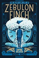 The Death and Life of Zebulon Finch, Vol. 2: Empire Decayed (The Death and Life of Zebulon Finch, #2)