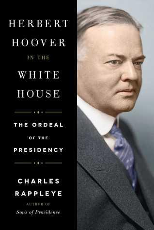Herbert Hoover in the White House: The Ordeal of the Presidency