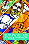 Teaching the Faith at Home: What Does It Mean? How Is This Done?