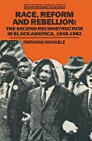 Race, Reform And Rebellion: The Second Reconstruction In Black America, 1945 1982