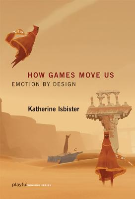 How Games Move Us by Katherine Isbister
