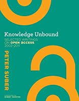 Knowledge Unbound: Selected Writings on Open Access, 2002-2011