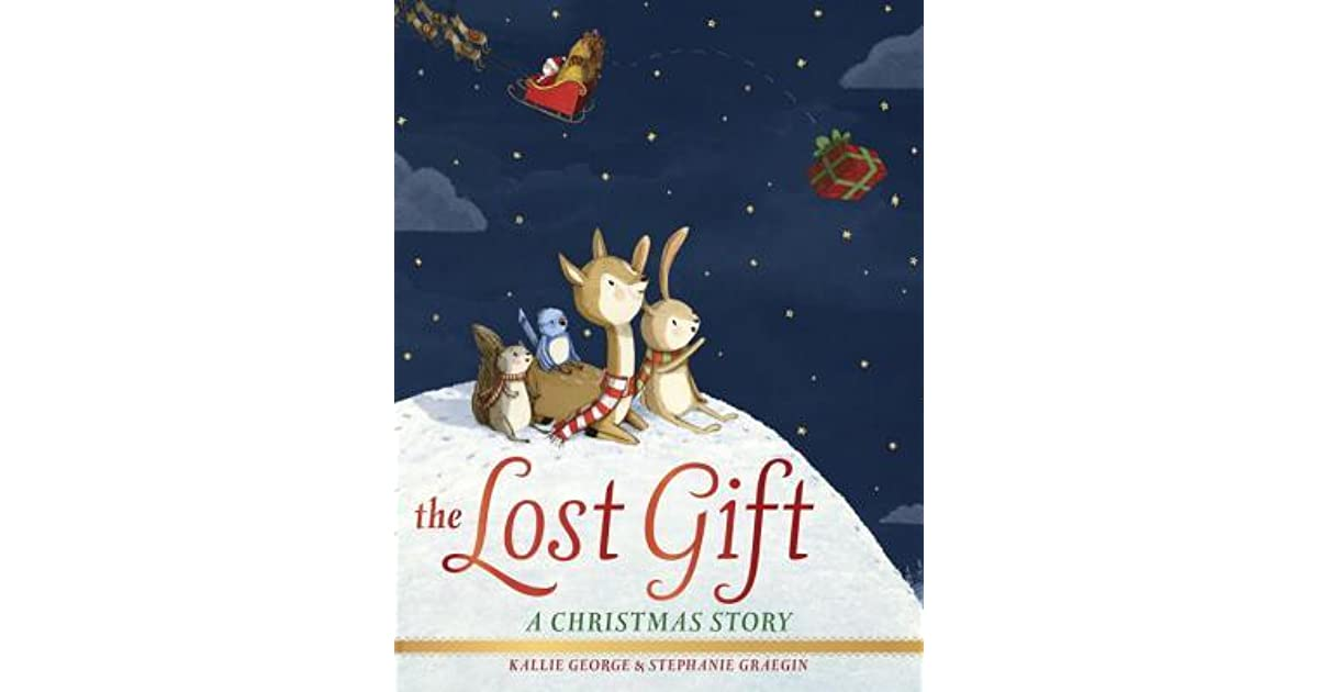 The Lost Gift: A Christmas Story By Kallie George