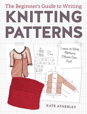The Beginner's Guide to Writing Knitting Patterns: Learn to