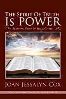 The Spirit of Truth Is Power: Reviving Faith in Jesus Christ