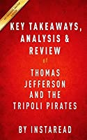 Thomas Jefferson and the Tripoli Pirates: The Forgotten War That Changed American History by Brian Kilmeade and Don Yaeger Key Takeaways, Analysis & Review