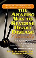 The Amazing Way to Reverse Heart Disease Naturally: Beyond the Hypertension Hype: Why Drugs Are Not the Answer