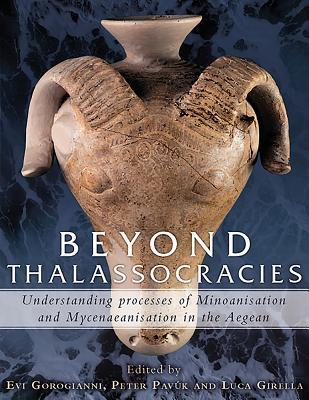 Beyond Thalassocracies Understanding processes of Minoanisation and Mycenaeanisation in the Aegean