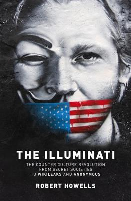 The Illuminati  The Counter Culture Revolution-From Secret Societies to Wilkileaks and Anonymous