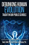 Debunking Human Evolution Taught in Our Public Schools by Daniel A. Biddle