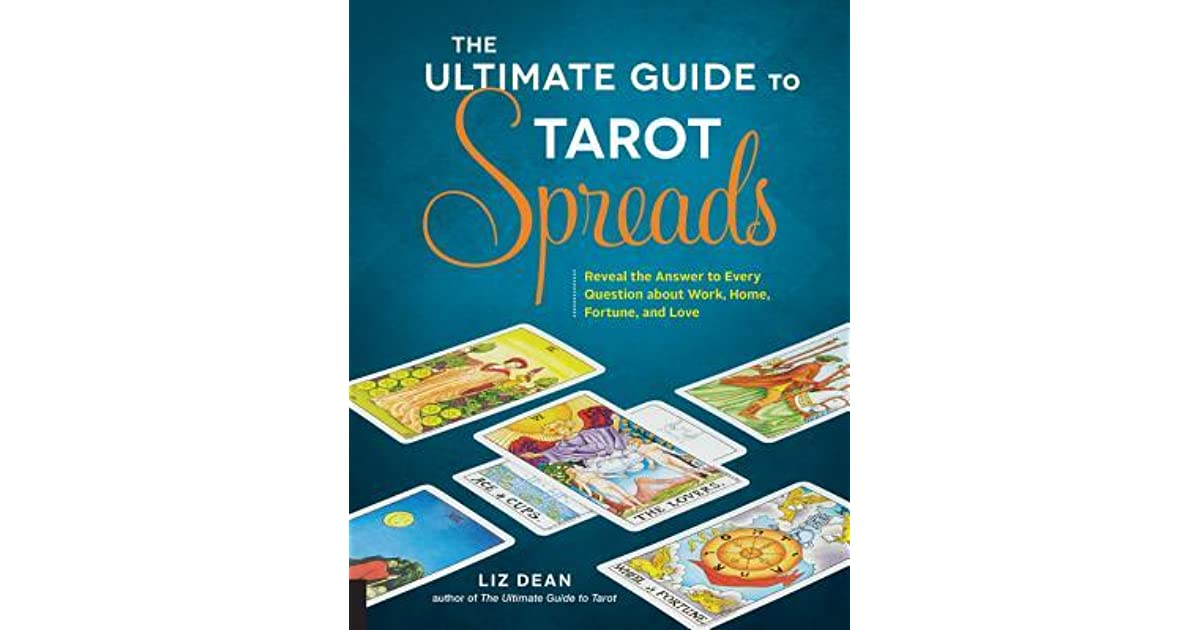 The Ultimate Guide to Tarot Spreads: Reveal the Answer to Every