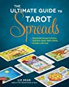 The Ultimate Guide to Tarot Spreads: Reveal the Answer to Every Question about Work, Home, Fortune, and Love