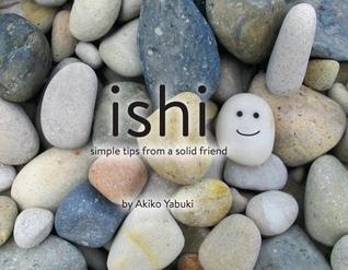 Ishi, Simple Tips from a Solid Friend by Akiko Yabuki