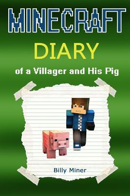 Minecraft Diary: Minecraft Diary of a Villager and His Pig (Minecraft Diaries, Minecraft Books, Minecraft Books for Children, Minecraft Books for Kids, Minecraft Stories, Minecraft Comics, Minecraft Xbox, Minecraft Villagers, Minecraft Pig)