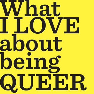 What I LOVE About Being QUEER