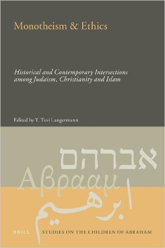 Monotheism & Ethics  Historical and Contemporary Intersections Among Judaism, Christianity and Islam
