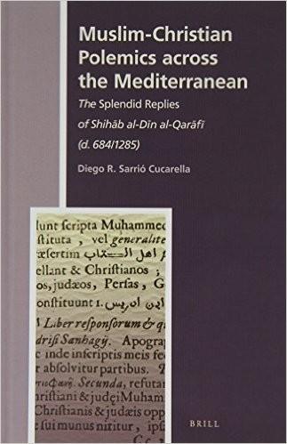 Muslim-Christian Polemics Across the Mediterranean The Splendid Replies of Shih B Al-D N Al-Qar F (D