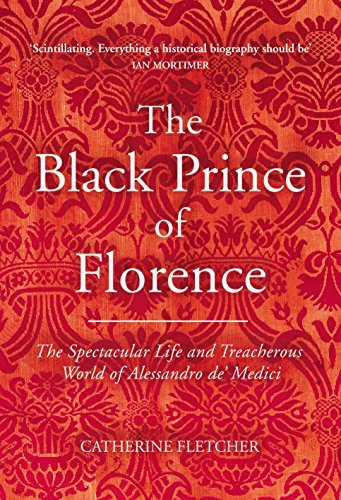 The Black Prince of Florence The Spectacular Life and Treacherous World of Alessandro de' Medici